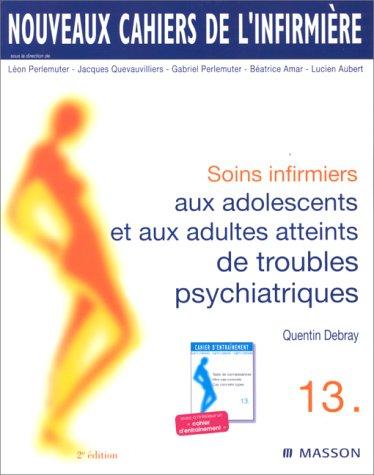 Nouveaux cahiers de l'infirmière, tome 13 : Soins infirmiers aux adolescents et aux adultes atteints de troubles psychiatriques, 2e édition par Quentin Debray