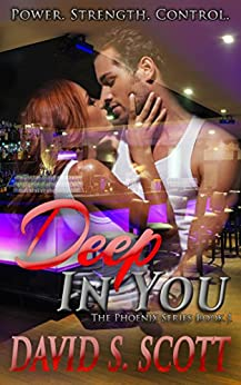 Deep In You (The Phoenix Series Book 1) by [Scott, David S.]