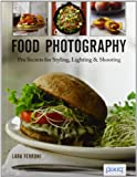 Food Photography: Pro Secrets for Styling, Lighting, and Shooting