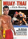 Muay Thai et Kick Boxing : ma méthode d'entraînement