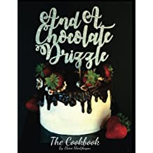 And A Chocolate Drizzle: The Cookbook