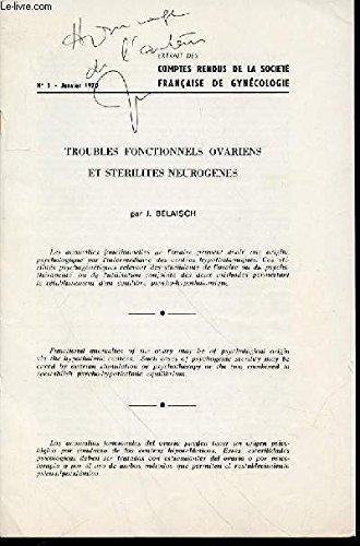TROUBLES FONTIONNELS OVARIENS ET STERILITES NEUROGENES : EXTRAIT DES COMPTES RENDUS DE LA SOCIETE FRANCAISE DE GYNECOLOGIE N°1 / JANVIER 1970. ENVOI DE L'AUTEUR.