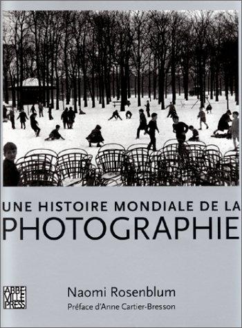 UNE HISTOIRE MONDIALE DE LA PHOTOGRAPHIE. par Naomi Rosenblum
