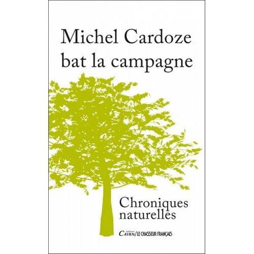 Michel Cardoze bat la campagne : Chroniques naturelles