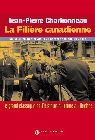 La Filière canadienne : Le grand classique de l'histoire du crime au Québec