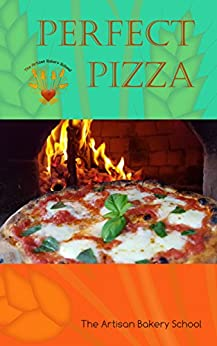Perfect Pizza: Making and baking outstanding pizzas! by [The Artisan Bakery School]