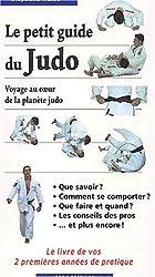 Le petit guide du Judo. Voyage au coeur de la planète judo