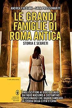 Le grandi famiglie di Roma antica. Storia e segreti (eNewton Saggistica) di [Frediani, Andrea, Prossomariti, Sara]