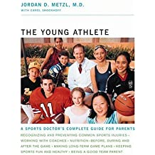 The Young Athlete: A Sports Doctor's Complete Guide for Parents by Jordan D. Metzl (2002-04-08)