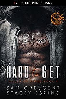Hard to Get (Killer of Kings Book 4) by [Crescent, Sam, Espino, Stacey]