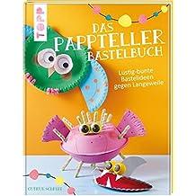 Suchergebnis Auf Amazon De Fur Basteln Mit Papptellern Bucher