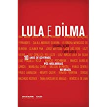 10 anos de governos pós-neoliberais no Brasil: Lula e Dilma (Portuguese Edition)