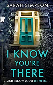 I Know You're There: A gripping tale with a deadly twist from the author of Her Greatest Mistake by [Simpson, Sarah]