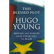 This Blessed Plot (hb): Britain and Europe from Churchill to Blair