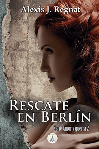 Rescate en Berlín (Amor y Guerra nº 2) por Alexis J. Regnat