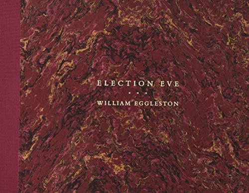 William Eggleston: Election Eve