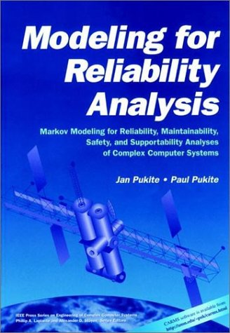 Modeling for Reliability Analysis: Markov Modeling for Reliability, Maintainability, Safety, and Supportability Analyses of Complex Systems (IEEE ... on Engineering of Complex Computer Systems)