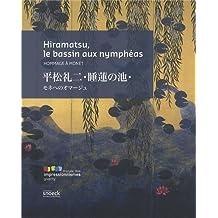 Hiramatsu, le bassin aux nymphéas : Hommage à Monet. Edition bilingue français-japonais