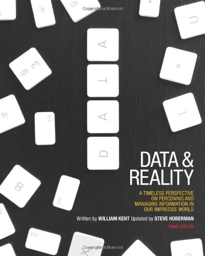 Data and Reality: A Timeless Perspective on Perceiving and Managing Information in Our Imprecise World, 3rd Edition by William Kent (19-Mar-2012) Paperback