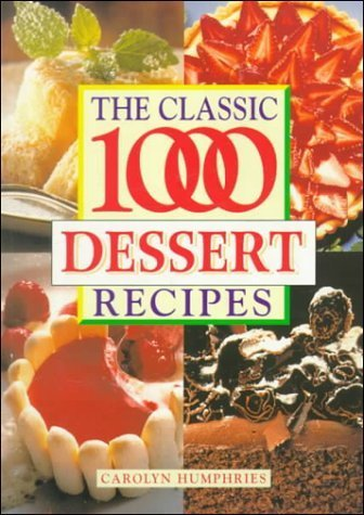 The Classic 1000 Dessert Recipes by Humphries, Carolyn (1999) Paperback