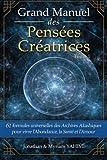 Grand Manuel des Pensées Créatrices: 61 formules universelles des Archives Akashiques pour vivre la santé, l'amour et l'abondance: Volume 1 (Guides des Archives Akashiques)