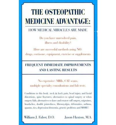 [(The Osteopathic Medicine Advantage: How Medical Miracles Are Made)] [Author: William J Faber D O] published on (October, 2011)