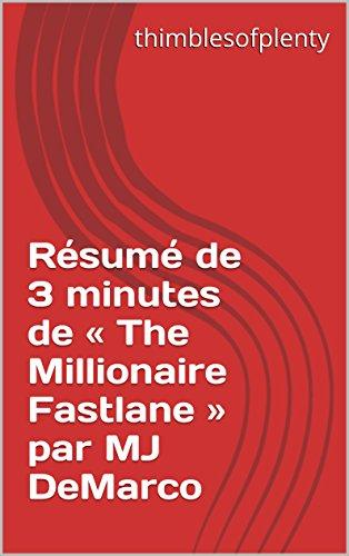 Résumé de 3 minutes de « The Millionaire Fastlane » par MJ DeMarco (thimblesofplenty 3 Minute Business Book Summary t. 1)