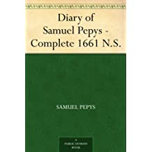 Diary of Samuel Pepys - Complete 1661 N.S. (English Edition)