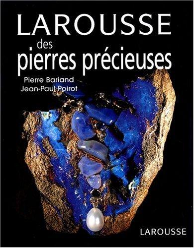 Larousse des pierres précieuses, fines, ornementales, organiques par Pierre Bariand