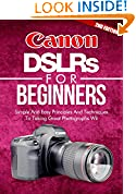 #3: Photography: Canon DSLRs For Beginners 2ND EDITION: Photo: Simple And Easy Principles And Techniques To Taking Great Photographs With Your Canon DSLR (Photograph, ... Equipment, Portrait) (DSLR Cameras Book 5)