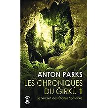 Les chroniques du Girkù, Tome 1 : Le secret des étoiles sombres (J'ai lu)