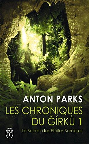 Les chroniques du Girkù, Tome 1 : Le secret des étoiles sombres par Anton Parks
