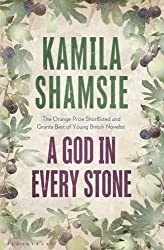 A God in Every Stone: Written by Kamila Shamsie, 2014 Edition, Publisher: Bloomsbury Publishing [Hardcover]