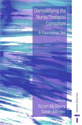Demystifying The Nurse/Therapist Consultant: A Foundation Text