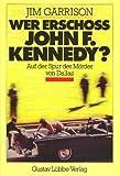 Wer erschoß John F - Kennedy? Auf der Spur der Mörder von Dallas - Jim Garrison