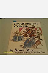 Croutons on a Cow Pie by Baxter Black (1992-09-02) Paperback