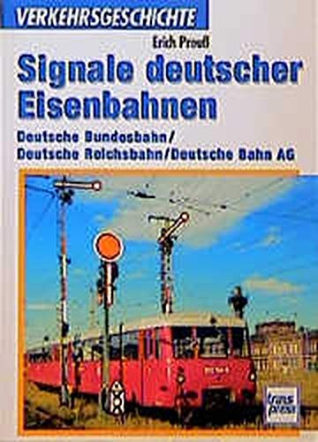 Signale der Eisenbahn: DB - DR - DB AG (Transpress Verkehrsgeschichte)