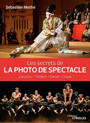 Les secrets de la photo de spectacle: Concerts - Théâtre - Danse - Cirqu