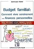 Budget familial : comment vivre sereinement vos finances personnelles: Garder votre argent, acheter, épargner, s'assurer... Outils et conseils pratiques à la portée de tous....