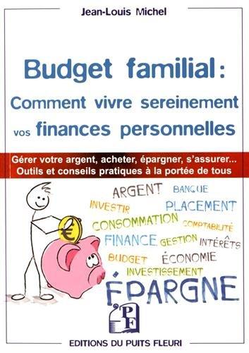 Budget familial : comment vivre sereinement vos finances personnelles: Garder votre argent, acheter, épargner, s'assurer... Outils et conseils pratiques à la portée de tous.
