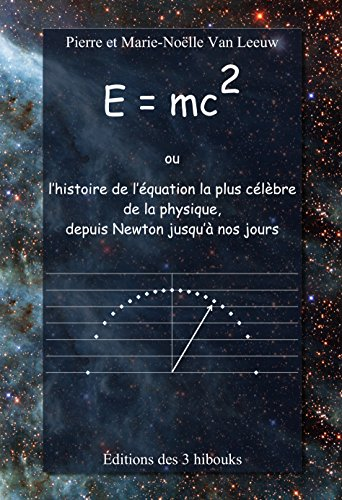 E=mc2 ou l'histoire de l'équation la plus célèbre de la physique, depuis Newton jusqu'à nos jours (Les lois de la physique expliquées à mes petits-enfants t. 5)
