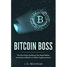 Bitcoin Boss: The One-Hour Guidance You Need Before Investing In Bitcoin Or Other Cryptocurrency (English Edition)