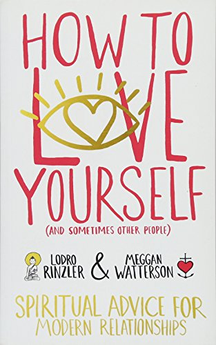 How to Love Yourself (and Sometimes Other People): Spiritual Advice for Modern Relationships por Lodro Rinzler