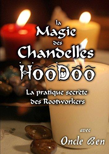 La Magie des Chandelles HooDoo - La pratique secrète des Rootworkers par Oncle Ben