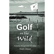 Golf in the Wild: A Journey Through Time and Place