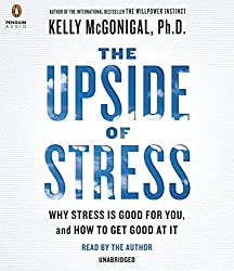 The Upside of Stress: Why Stress Is Good for You, and How to Get Good at It by Kelly McGonigal (2015-05-05)