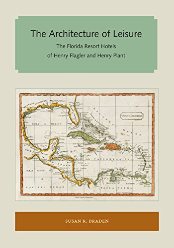 The Architecture of Leisure: The Florida Resort Hotels of Henry Flagler and Henry Plant (Florida and the Caribbean Open Books Series) (English Edition) -