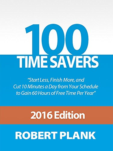 100 Time Savers: Start Less, Finish More, and Cut 10 Minutes a Day ...
