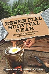 Essential Survival Gear: A Pro's Guide to Your Most Practical and Portable Survival Kit by James Morgan Ayres (2016-02-01)