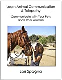 Learn Animal Communication and Telepathy: Communicate with Your Pets and Any Animal